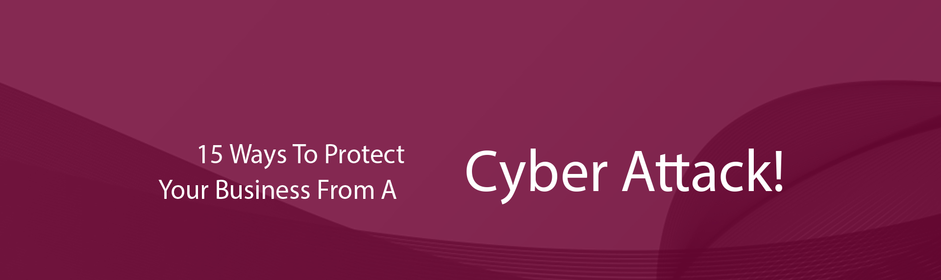 Cyber Attack! 15 ways to protect your business